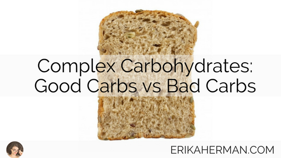Complex Carbohydrates: Good Carbs vs Bad Carbs